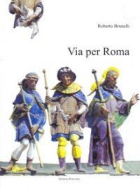 Via per Roma - Roberto Brunelli